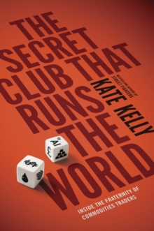 The Secret Club That Runs the World : Inside the Fraternity of Commodity Traders, Paperback Book