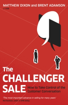 The Challenger Sale : How To Take Control of the Customer Conversation, Paperback / softback Book