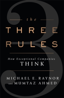 The Three Rules : How Exceptional Companies Think, Paperback Book