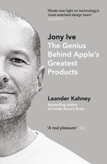 Jony Ive : The Genius Behind Apple's Greatest Products, Paperback / softback Book