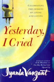 Yesterday I Cried - Paperback : Celebrating the Lessons of Living and Loving, Paperback Book
