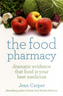The Food Pharmacy : Dramatic New Evidence That Food Is Your Best Medicine, Paperback / softback Book