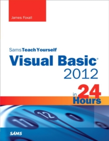 Sams Teach Yourself Visual Basic 2012 in 24 Hours, Complete Starter Kit, Paperback Book