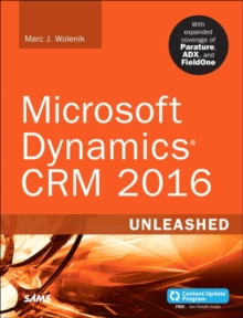 Microsoft Dynamics CRM 2016 Unleashed (includes Content Update Program) : With Expanded Coverage of Parature, ADX and FieldOne, Paperback / softback Book