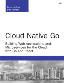 Cloud Native Go : Building Web Applications and Microservices for the Cloud with Go and React, Paperback Book