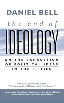"The End of Ideology : On the Exhaustion of Political Ideas in the Fifties, with ""The Resumption of History in the New Century"", Paperback Book"