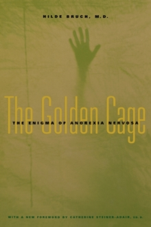 The Golden Cage : The Enigma of Anorexia Nervosa, Paperback Book