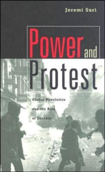 Power and Protest : Global Revolution and the Rise of Detente, Paperback / softback Book