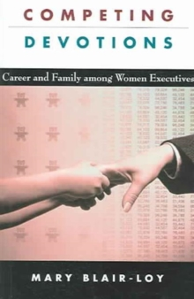 Competing Devotions : Career and Family among Women Executives, Paperback / softback Book
