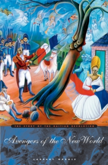 Avengers of the New World : The Story of the Haitian Revolution, Paperback Book