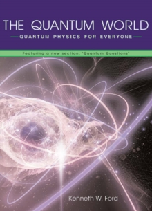 "The Quantum World : Quantum Physics for Everyone Featuring a New Section, ""Quantum Questions"", Paperback Book"