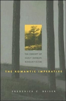 The Romantic Imperative : The Concept of Early German Romanticism, Paperback Book