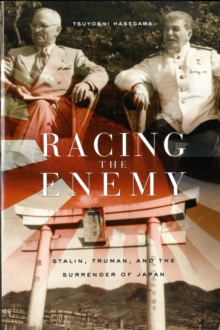 Racing the Enemy : Stalin, Truman, and the Surrender of Japan, Paperback Book