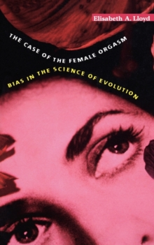 The Case of the Female Orgasm : Bias in the Science of Evolution, Paperback Book