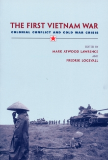 The First Vietnam War : Colonial Conflict and Cold War Crisis, Paperback / softback Book