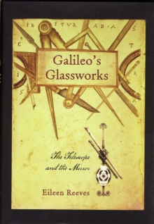 Galileo's Glassworks : The Telescope and the Mirror, Hardback Book