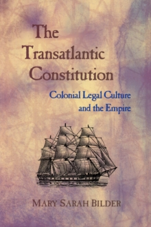 The Transatlantic Constitution : Colonial Legal Culture and the Empire, Paperback / softback Book