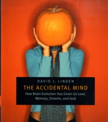 The Accidental Mind : How Brain Evolution Has Given Us Love, Memory, Dreams, and God, Paperback / softback Book