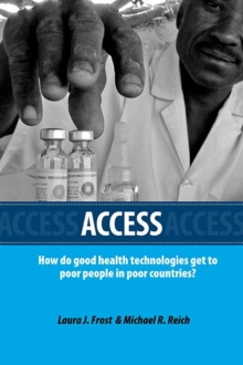 Access : How Do Good Health Technologies Get to Poor People in Poor Countries?, Paperback / softback Book