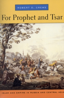 For Prophet and Tsar : Islam and Empire in Russia and Central Asia, Paperback Book