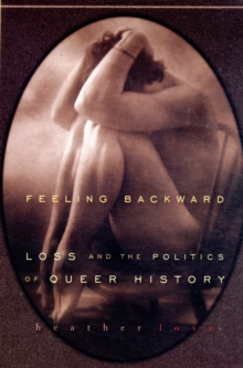 Feeling Backward : Loss and the Politics of Queer History, Paperback / softback Book