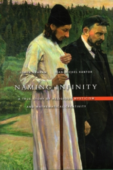 Naming Infinity : A True Story of Religious Mysticism and Mathematical Creativity, Hardback Book