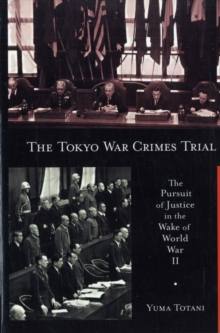The Tokyo War Crimes Trial : The Pursuit of Justice in the Wake of World War II, Paperback / softback Book