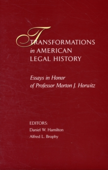 Transformations in American Legal History : Essays in Honor of Professor Morton J. Horwitz, Hardback Book