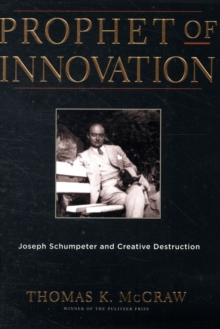 Prophet of Innovation : Joseph Schumpeter and Creative Destruction, Paperback / softback Book