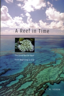 A Reef in Time : The Great Barrier Reef from Beginning to End, Paperback Book