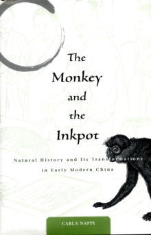 The Monkey and the Inkpot : Natural History and Its Transformations in Early Modern China, Hardback Book