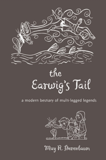 The Earwig's Tail : A Modern Bestiary of Multi-Legged Legends, Hardback Book