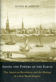 Among the Powers of the Earth : The American Revolution and the Making of a New World Empire, Hardback Book