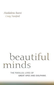 Beautiful Minds : The Parallel Lives of Great Apes and Dolphins, Paperback / softback Book