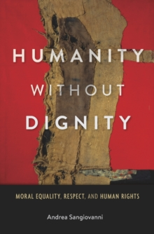 Humanity Without Dignity : Moral Equality, Respect, and Human Rights, Hardback Book
