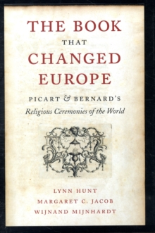The Book That Changed Europe : Picart and Bernard's Religious Ceremonies of the World, Hardback Book