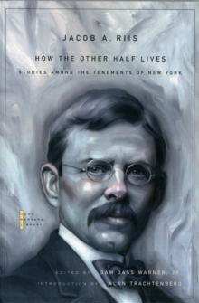 How the Other Half Lives : Studies Among the Tenements of New York, Paperback Book