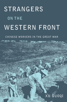 Strangers on the Western Front : Chinese Workers in the Great War, Hardback Book