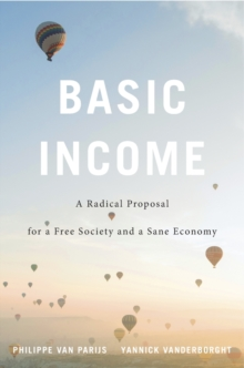 Basic Income : A Radical Proposal for a Free Society and a Sane Economy, Hardback Book
