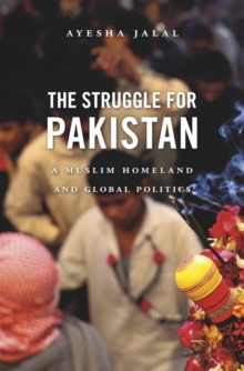 The Struggle for Pakistan : A Muslim Homeland and Global Politics, Hardback Book