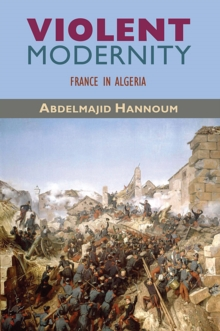 Violent Modernity : France in Algeria, Paperback / softback Book