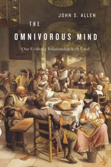 The Omnivorous Mind : Our Evolving Relationship with Food, Hardback Book