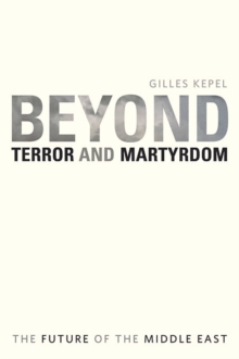 Beyond Terror and Martyrdom : The Future of the Middle East, Paperback Book