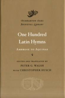 One Hundred Latin Hymns : Ambrose to Aquinas, Hardback Book