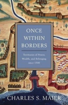 Once Within Borders : Territories of Power, Wealth, and Belonging Since 1500, Hardback Book
