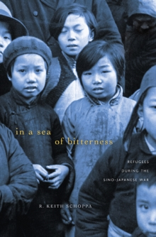 In a Sea of Bitterness : Refugees during the Sino-Japanese War, Hardback Book