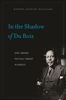 In the Shadow of Du Bois : Afro-Modern Political Thought in America, Paperback / softback Book