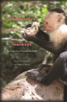 Manipulative Monkeys : The Capuchins of Lomas Barbudal, Paperback / softback Book