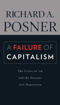 A Failure of Capitalism : The Crisis of '08 and the Descent into Depression, Paperback / softback Book