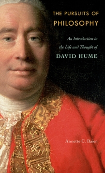 The Pursuits of Philosophy : An Introduction to the Life and Thought of David Hume, Hardback Book